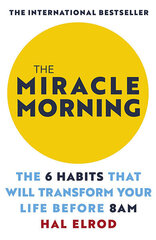 Miracle Morning : The 6 Habits That Will Transform Your Life Before 8AM, The hind ja info | Enesearengu raamatud | kaup24.ee