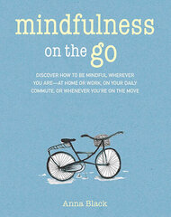 Mindfulness on the Go : Discover How to be Mindful Wherever You are-at Home or Work hind ja info | Mindfulness on the Go : Discover How to be Mindful Wherever You are-at Home or Work | kaup24.ee