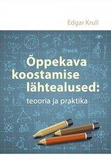 Õppekava Koostamise Lähtealused: Teooria Ja Praktika hind ja info | Majandus- ja teaduskirjandus | kaup24.ee